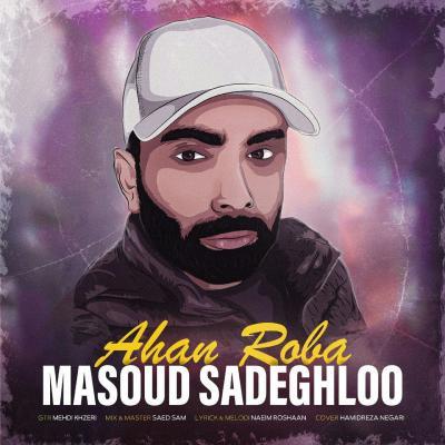 Masoud Sadeghloo - Ahan Roba