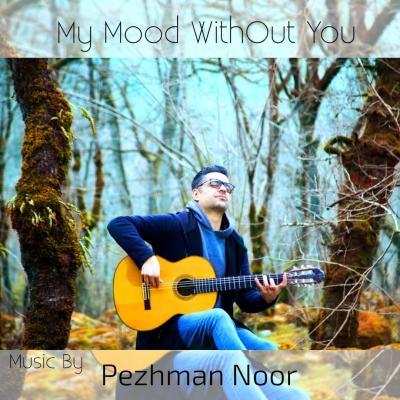 Pezhman Noor - My Mood WhitOut You
