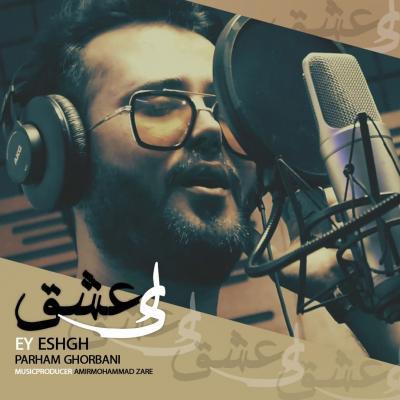 Parham Ghorbani - Ey Eshgh