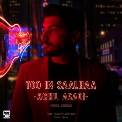 Aghil Asadi - Too In Saalhaa