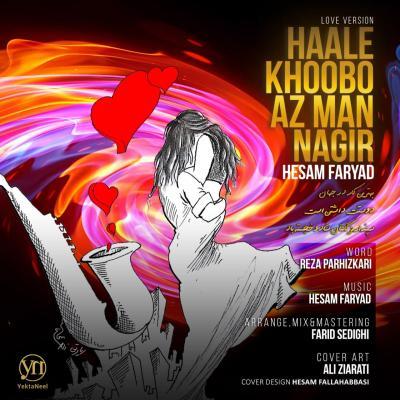Hesam Faryad - Haale Khoobo Az Man Nagir