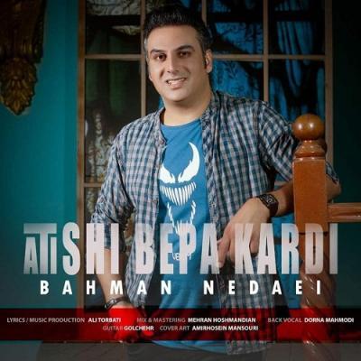 Bahman Nedaei - Atishi Bepa Kardi