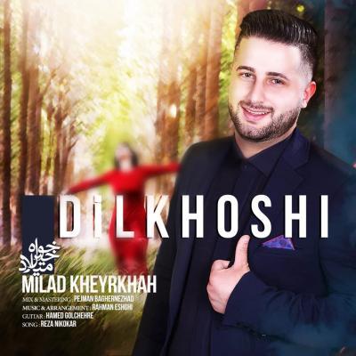Milad Kheyrkhah - Dilkhoshi