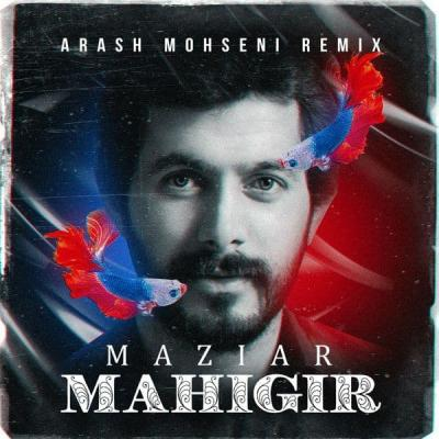 Maziar - Mahigir (Arash Mohseni Remix)