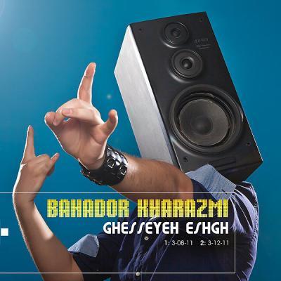 Bahador Kharazmi - Ghesseyeh Eshgh
