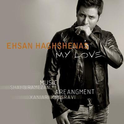 Ehsan Hagh Shenas - My Love