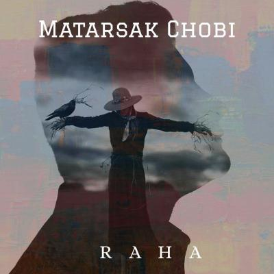 Raha - Matarsak Chobi
