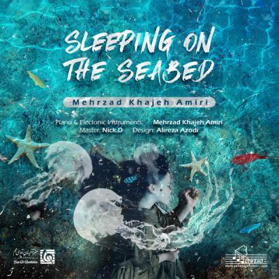 Mehrzad Khajeh Amiri - Sleeping On The Seabed