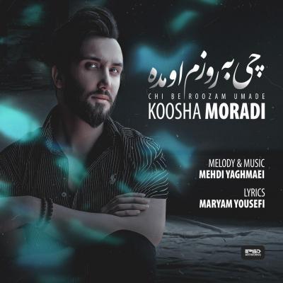 Koosha Moradi - Chi Be Roozam Umade