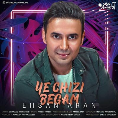 Ehsan Aran - Ye Chizi Begam