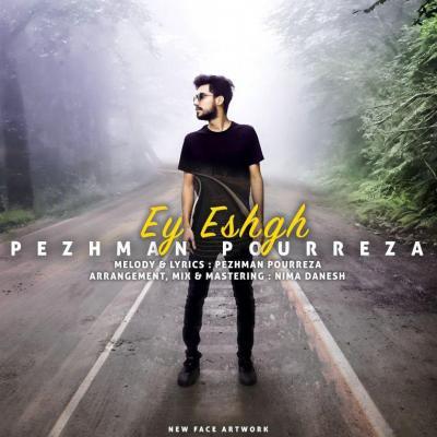 Pezhman Pourreza - Ey Eshgh